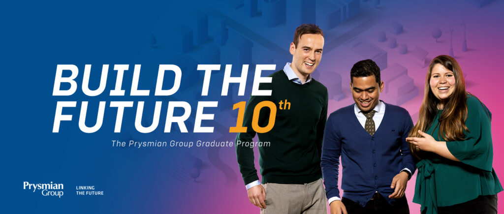 Prysmian Group featuring, where are three happy people and a caption Built the future 10th. The Prysmian Group Graduate Program. Linking the future.